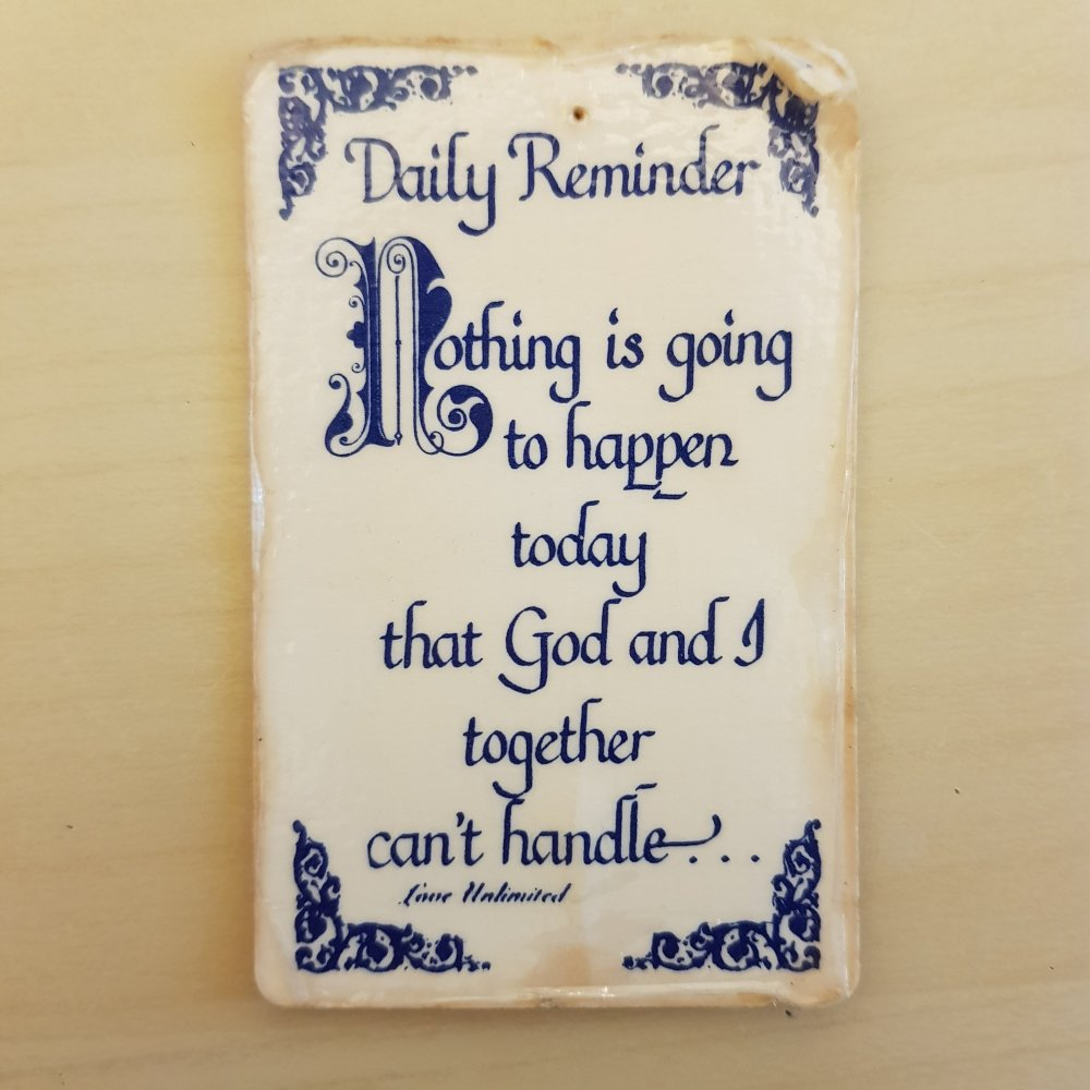 Daily Reminder: Nothing is going to happen today that God and I together can't handle.